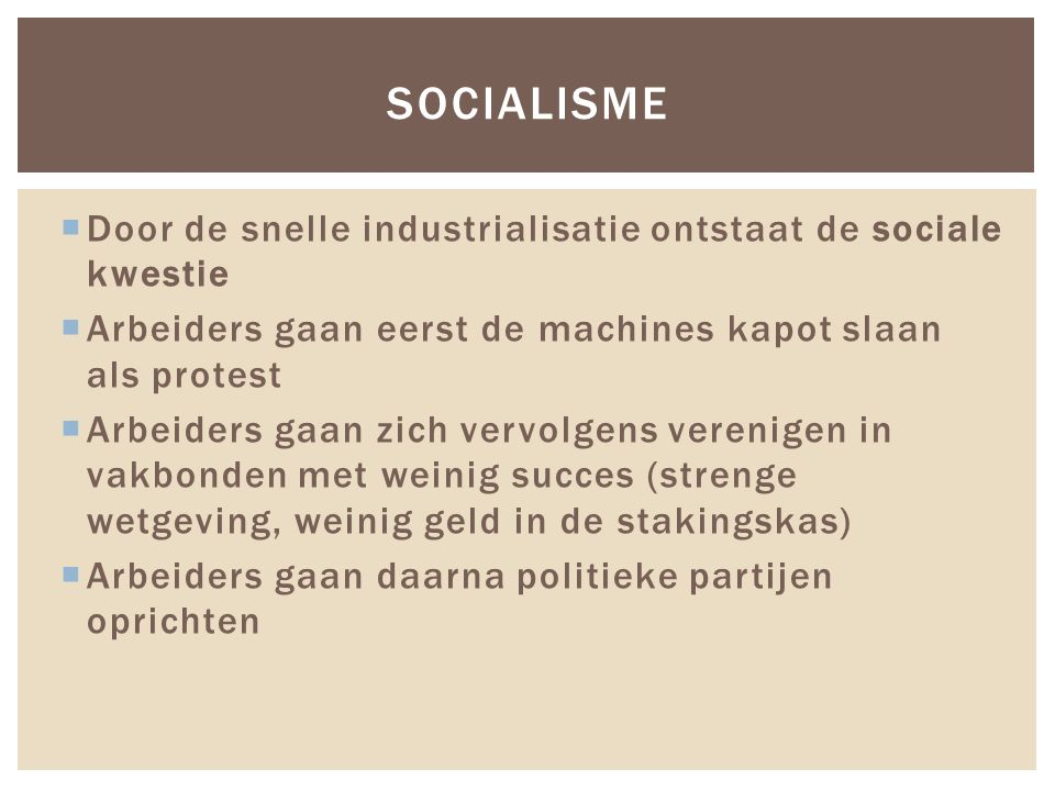 Socialisme Door de snelle industrialisatie ontstaat de sociale kwestie