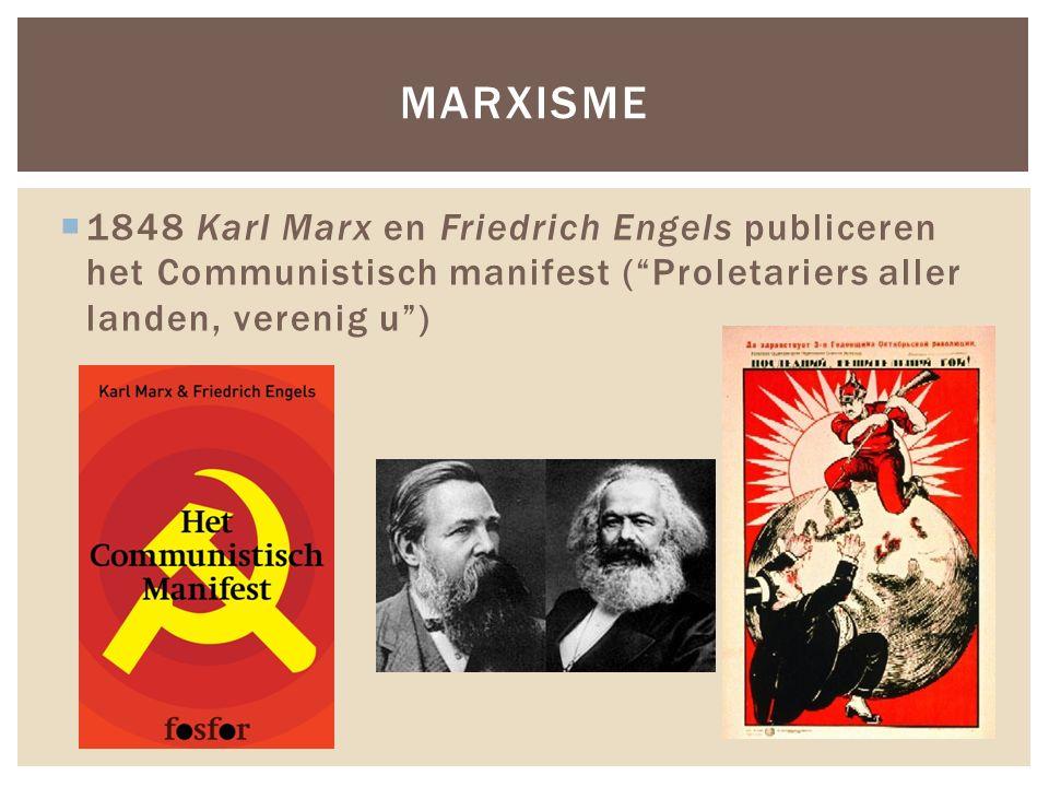 Marxisme 1848 Karl Marx en Friedrich Engels publiceren het Communistisch manifest ( Proletariers aller landen, verenig u )