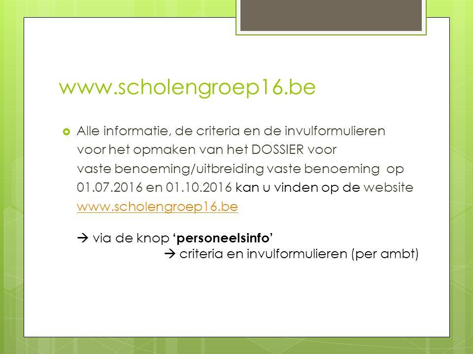 www.scholengroep16.be Alle informatie, de criteria en de invulformulieren. voor het opmaken van het DOSSIER voor.
