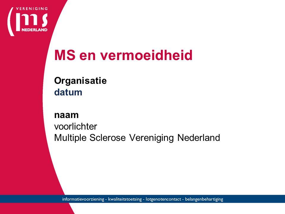 MS en vermoeidheid Organisatie datum naam voorlichter Multiple Sclerose Vereniging Nederland