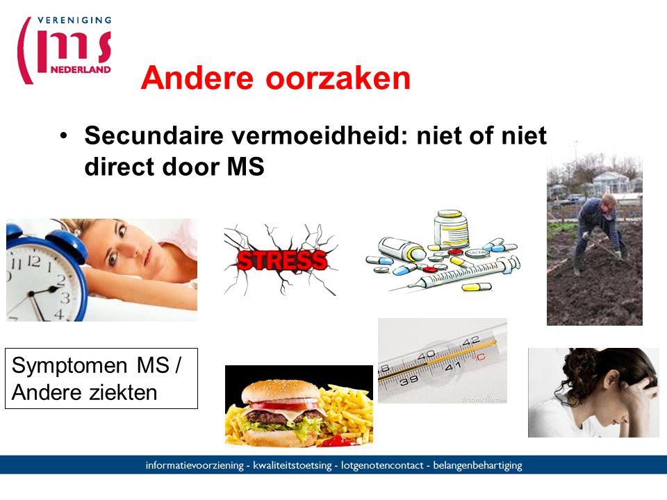 Andere oorzaken Secundaire vermoeidheid: niet of niet direct door MS