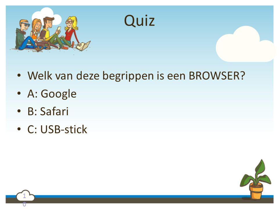 Quiz Welk van deze begrippen is een BROWSER A: Google B: Safari