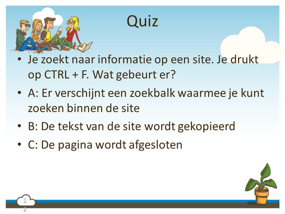 Quiz Je zoekt naar informatie op een site. Je drukt op CTRL + F. Wat gebeurt er A: Er verschijnt een zoekbalk waarmee je kunt zoeken binnen de site.