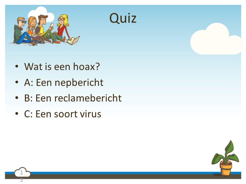 Quiz Wat is een hoax A: Een nepbericht B: Een reclamebericht