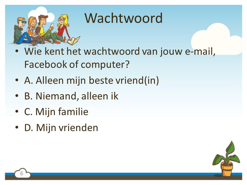 Wachtwoord Wie kent het wachtwoord van jouw e-mail, Facebook of computer A. Alleen mijn beste vriend(in)
