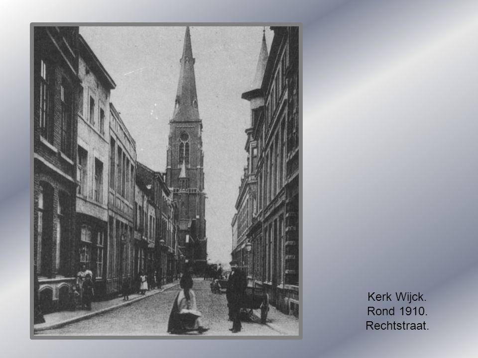 Kerk Wijck. Rond 1910. Rechtstraat.