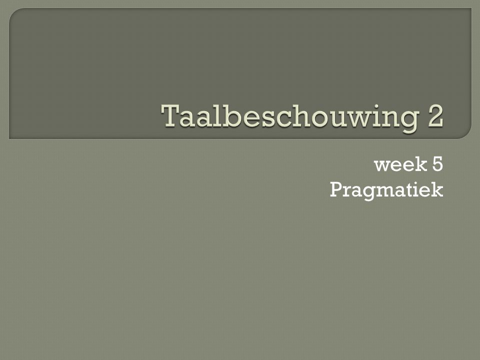 Taalbeschouwing 2 week 5 Pragmatiek