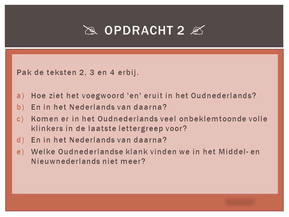  Opdracht 2  Pak de teksten 2, 3 en 4 erbij.