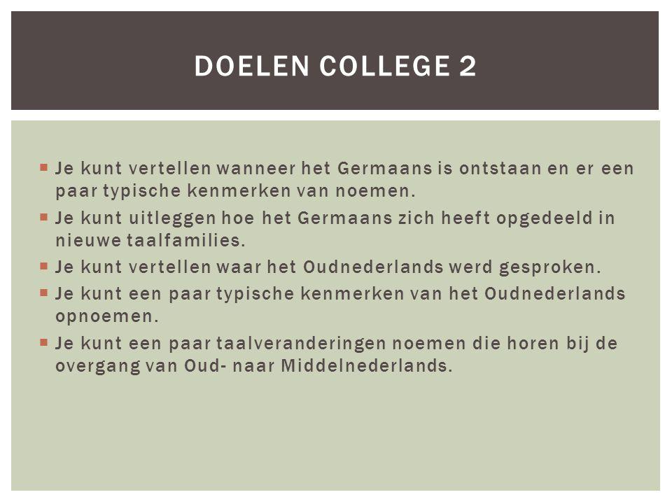 Doelen college 2 Je kunt vertellen wanneer het Germaans is ontstaan en er een paar typische kenmerken van noemen.