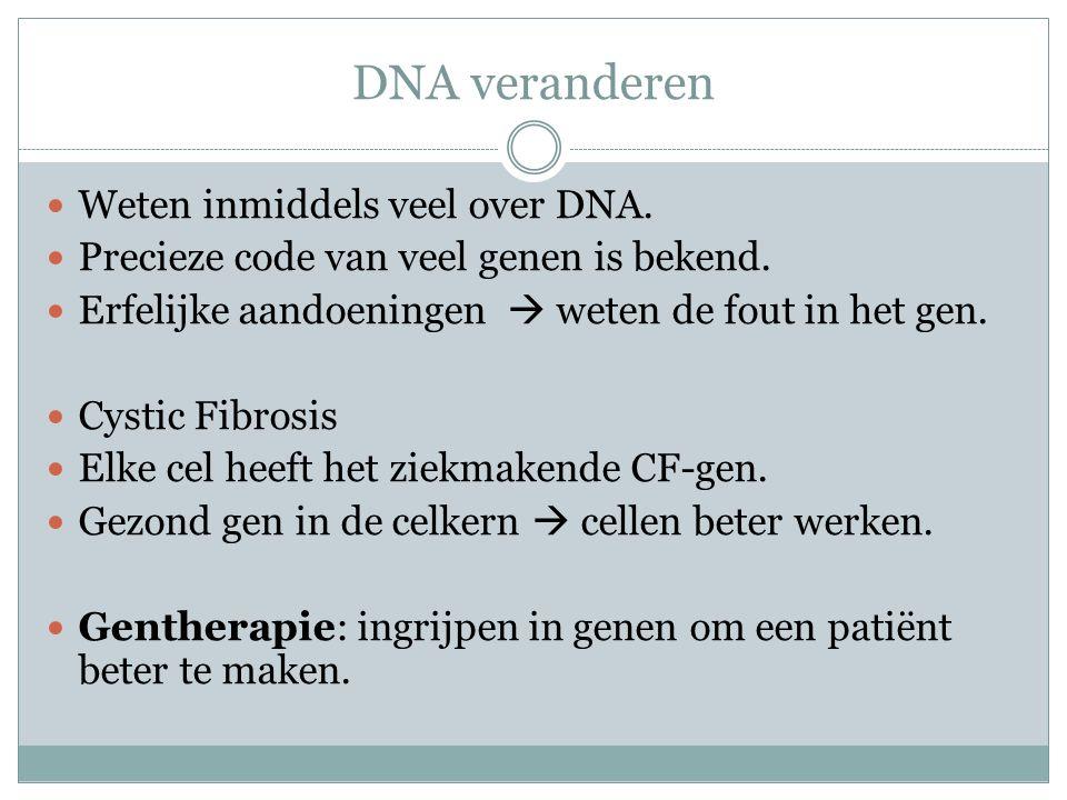 DNA veranderen Weten inmiddels veel over DNA.