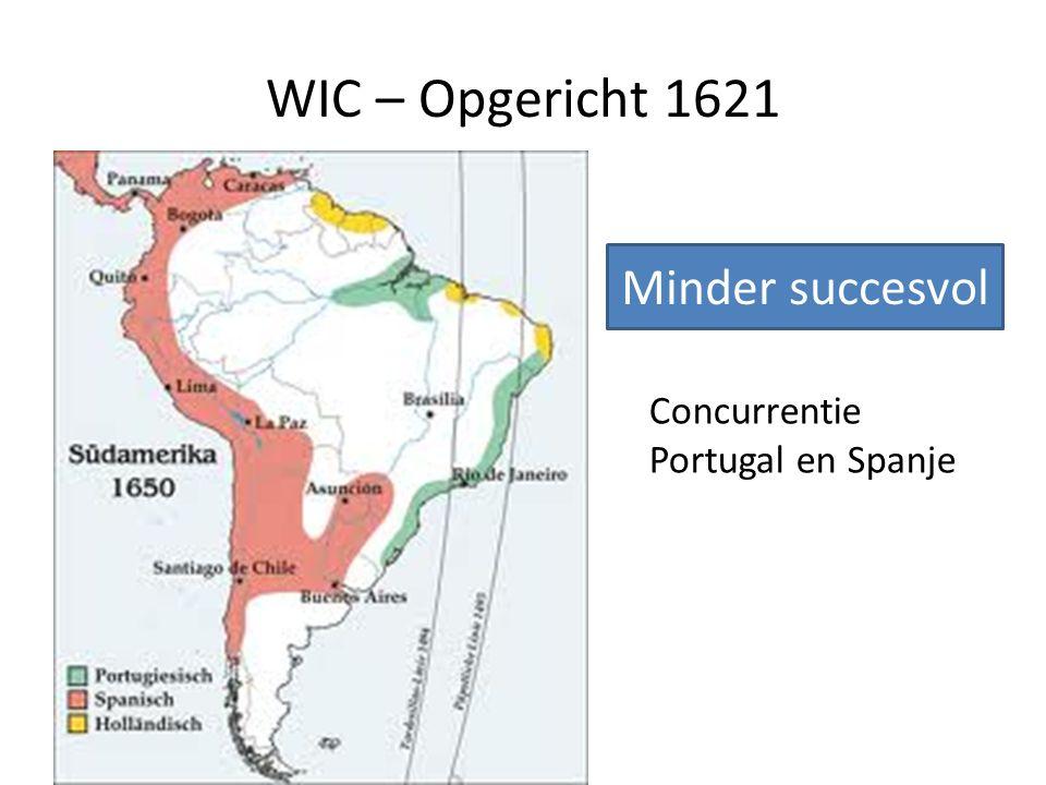 WIC – Opgericht 1621 Minder succesvol Concurrentie Portugal en Spanje