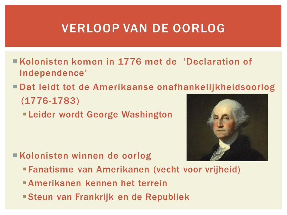 Verloop van de oorlog Kolonisten komen in 1776 met de 'Declaration of Independence' Dat leidt tot de Amerikaanse onafhankelijkheidsoorlog.