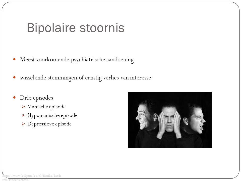 Bipolaire stoornis Meest voorkomende psychiatrische aandoening