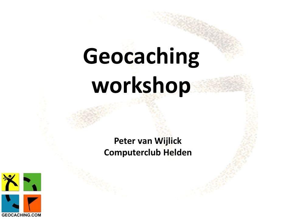 Geocaching workshop Peter van Wijlick Computerclub Helden