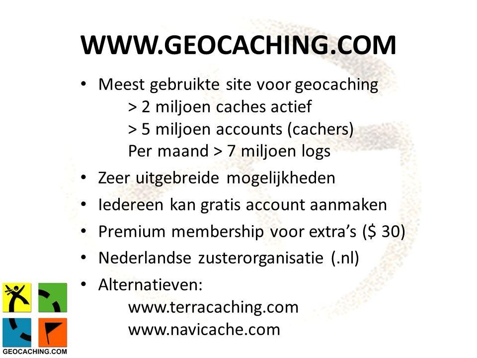 WWW.GEOCACHING.COM Meest gebruikte site voor geocaching > 2 miljoen caches actief > 5 miljoen accounts (cachers) Per maand > 7 miljoen logs.