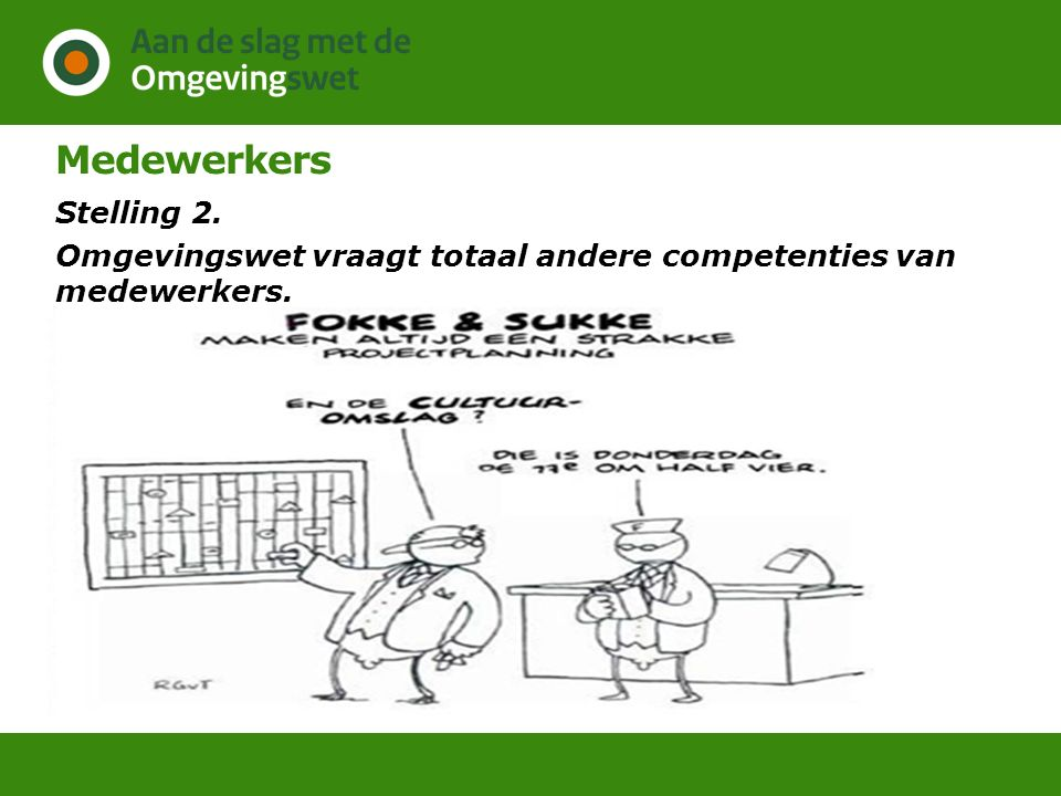 Medewerkers Stelling 2. Omgevingswet vraagt totaal andere competenties van medewerkers.