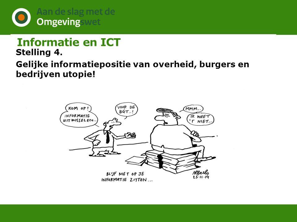 Informatie en ICT Stelling 4. Gelijke informatiepositie van overheid, burgers en bedrijven utopie!