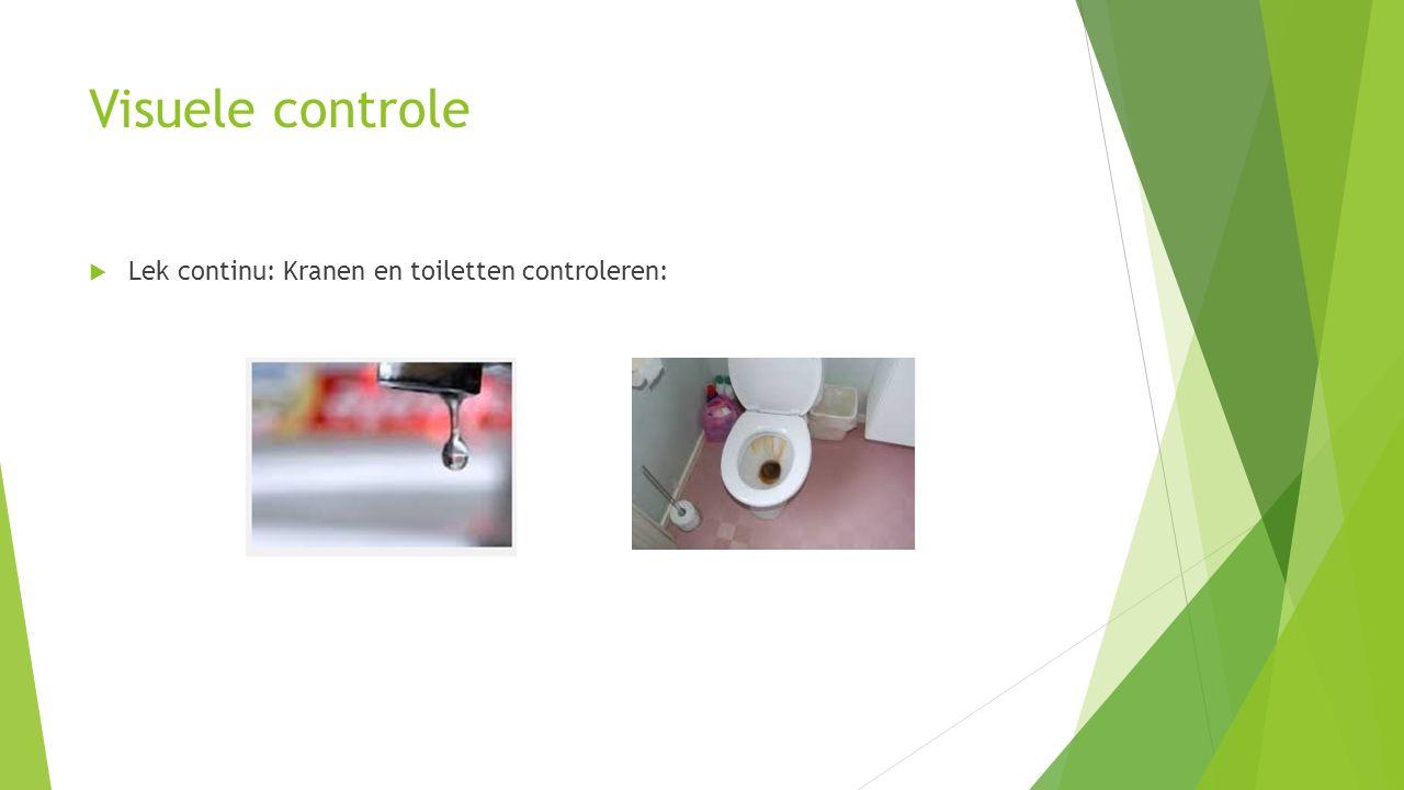 Visuele controle Lek continu: Kranen en toiletten controleren: