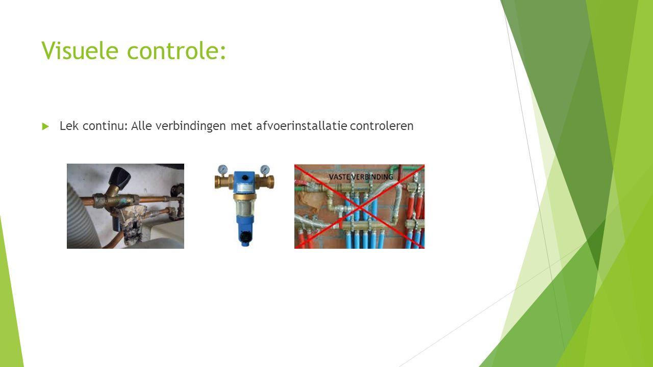 Visuele controle: Lek continu: Alle verbindingen met afvoerinstallatie controleren