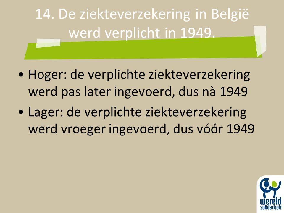 14. De ziekteverzekering in België werd verplicht in 1949.