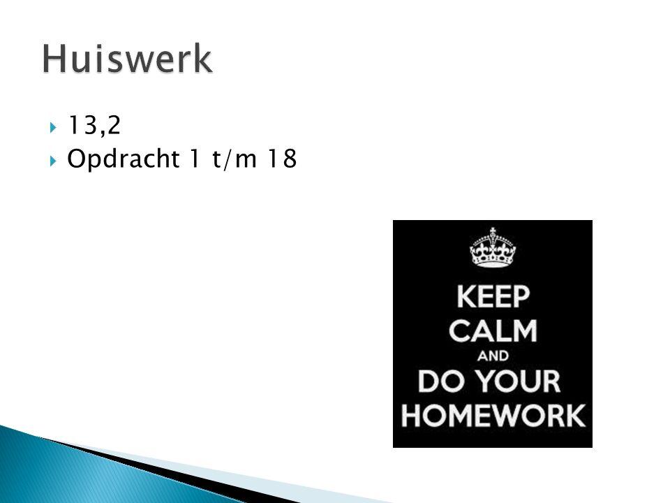 Huiswerk 13,2 Opdracht 1 t/m 18