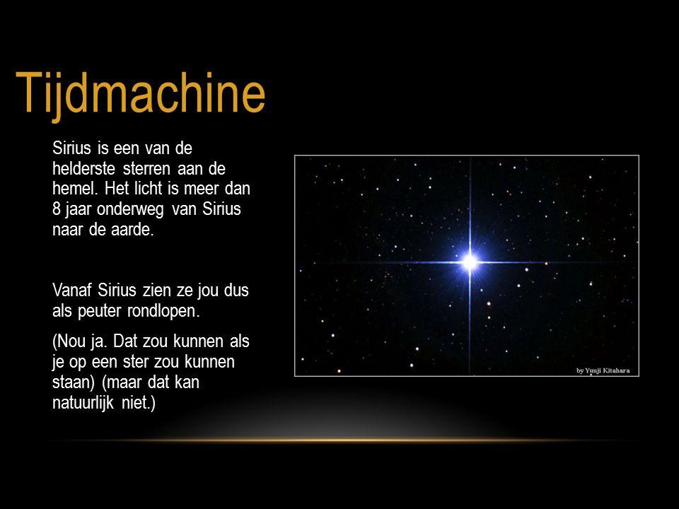 Tijdmachine Sirius is een van de helderste sterren aan de hemel. Het licht is meer dan 8 jaar onderweg van Sirius naar de aarde.