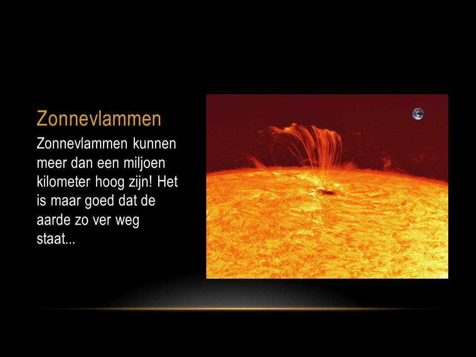 Zonnevlammen Zonnevlammen kunnen meer dan een miljoen kilometer hoog zijn.