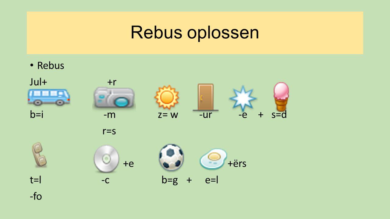 Rebus oplossen Rebus Jul+ +r b=i -m z= w -ur -e + s=d r=s +e +ërs