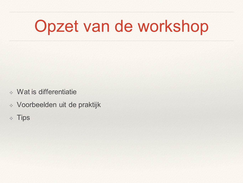 Opzet van de workshop Wat is differentiatie