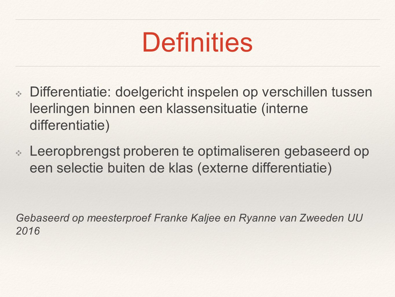 Definities Differentiatie: doelgericht inspelen op verschillen tussen leerlingen binnen een klassensituatie (interne differentiatie)
