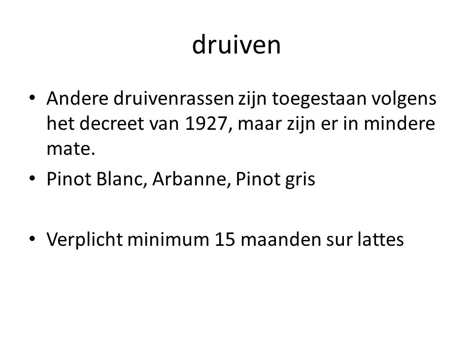 druiven Andere druivenrassen zijn toegestaan volgens het decreet van 1927, maar zijn er in mindere mate.