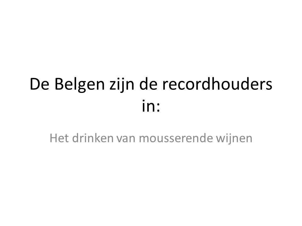 De Belgen zijn de recordhouders in: