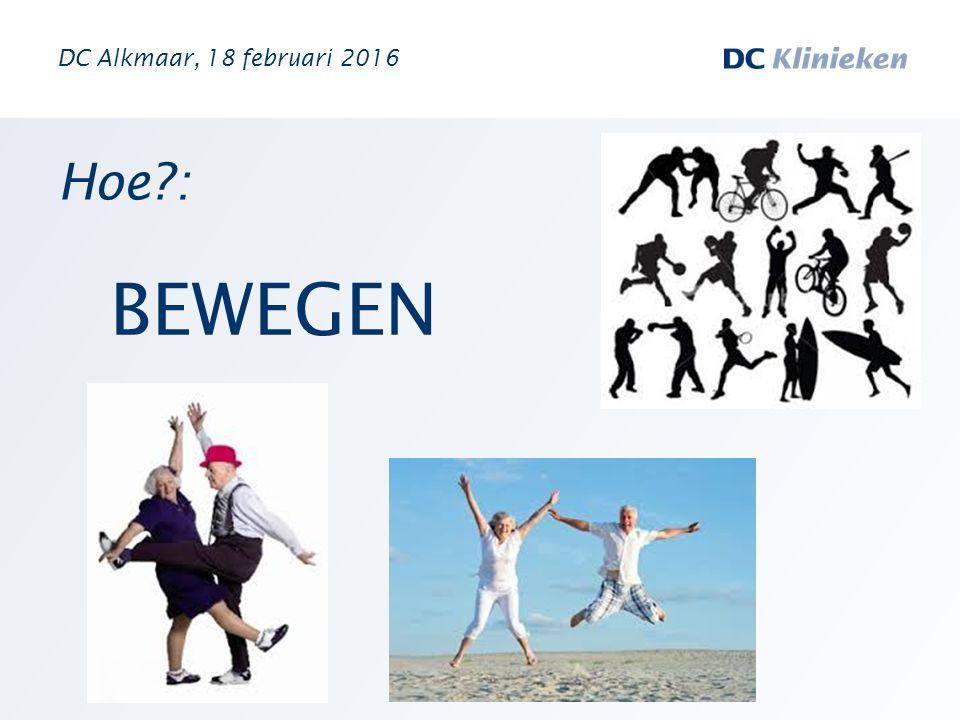 DC Alkmaar, 18 februari 2016 Hoe : BEWEGEN