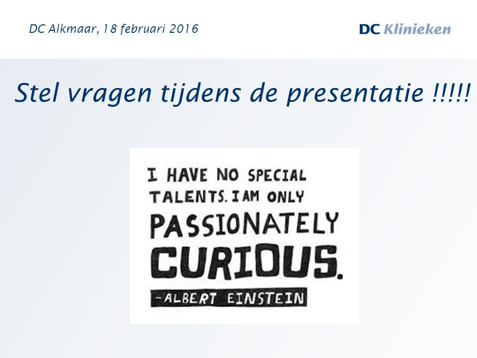 Stel vragen tijdens de presentatie !!!!!