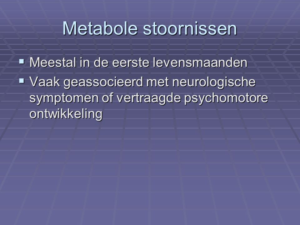 Metabole stoornissen Meestal in de eerste levensmaanden