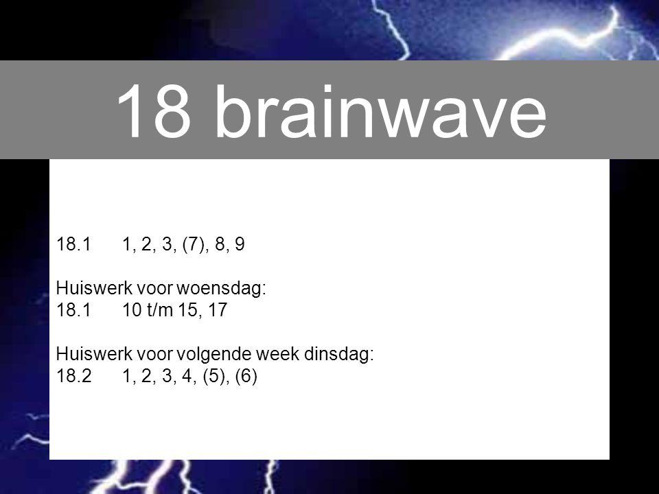 18 brainwave 18.1 1, 2, 3, (7), 8, 9 Huiswerk voor woensdag: