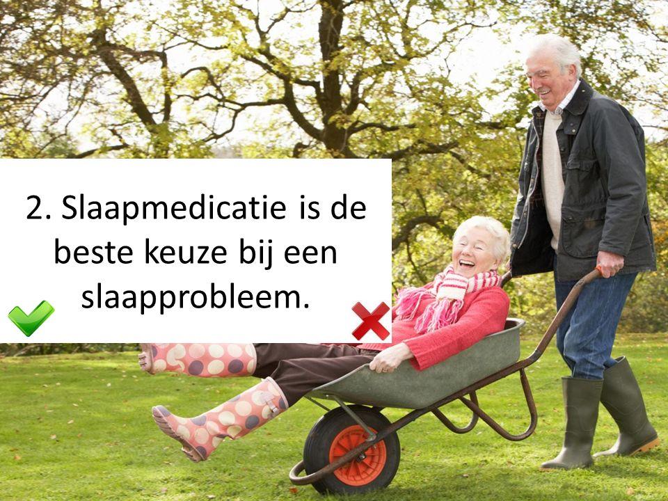 2. Slaapmedicatie is de beste keuze bij een slaapprobleem.