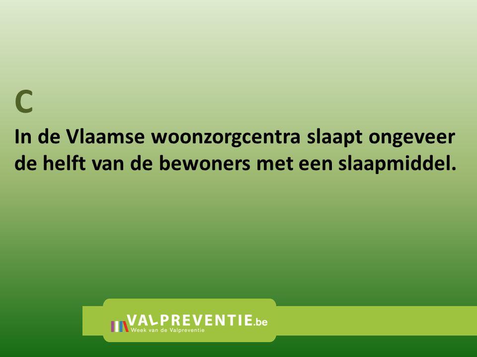 C In de Vlaamse woonzorgcentra slaapt ongeveer de helft van de bewoners met een slaapmiddel.