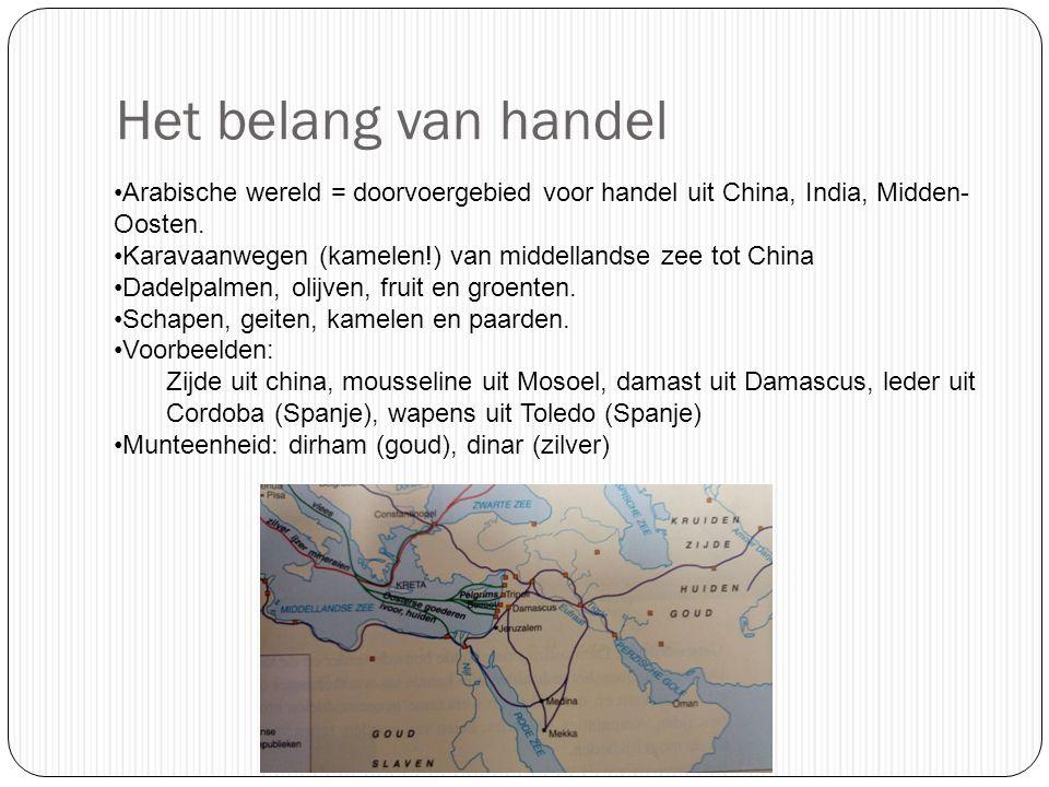 Het belang van handel Arabische wereld = doorvoergebied voor handel uit China, India, Midden-Oosten.