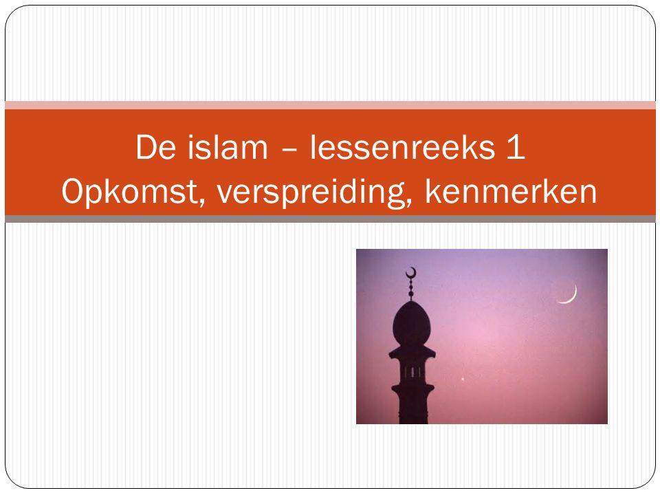 De islam – lessenreeks 1 Opkomst, verspreiding, kenmerken