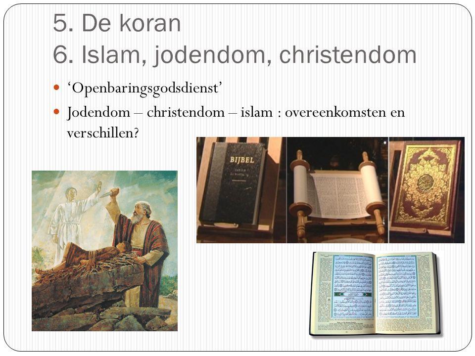 5. De koran 6. Islam, jodendom, christendom