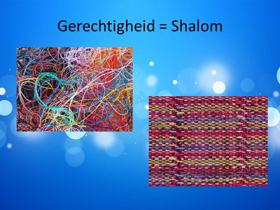 Gerechtigheid = Shalom
