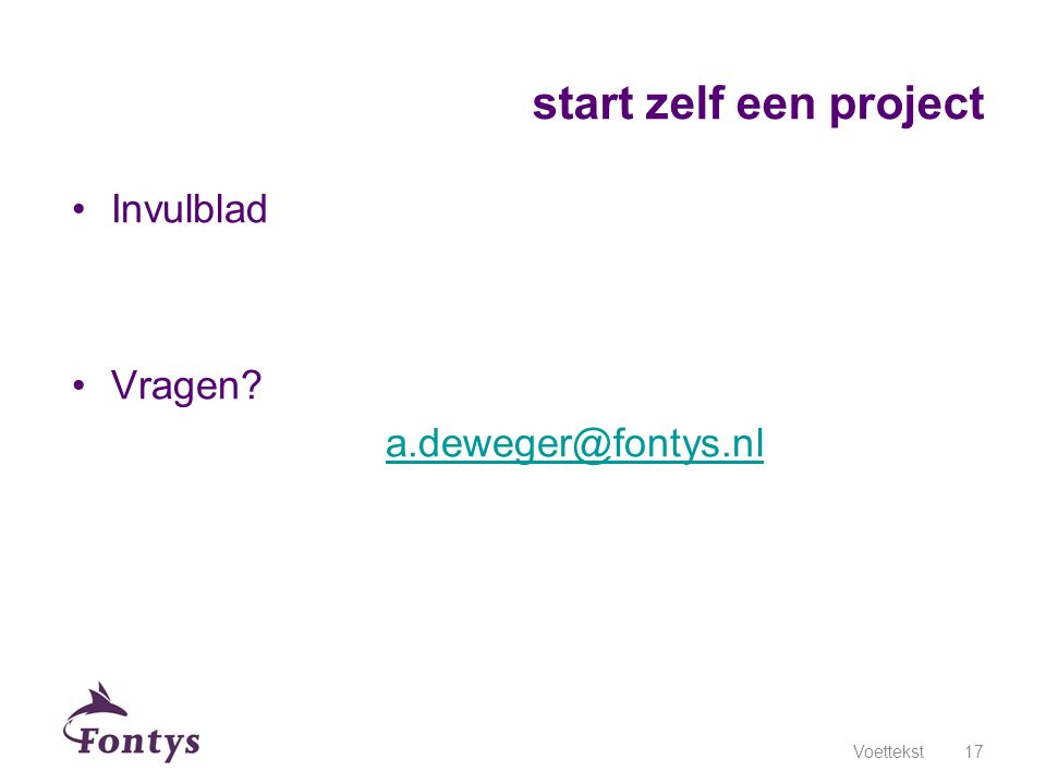 start zelf een project Invulblad Vragen a.deweger@fontys.nl Voettekst