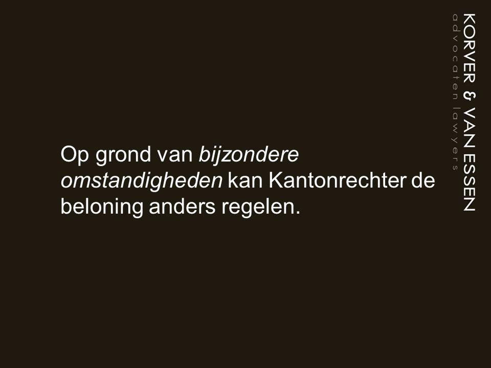 Op grond van bijzondere omstandigheden kan Kantonrechter de beloning anders regelen.