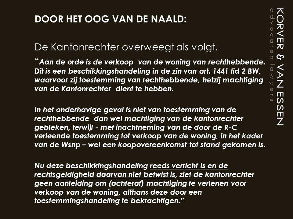 DOOR HET OOG VAN DE NAALD: De Kantonrechter overweegt als volgt.