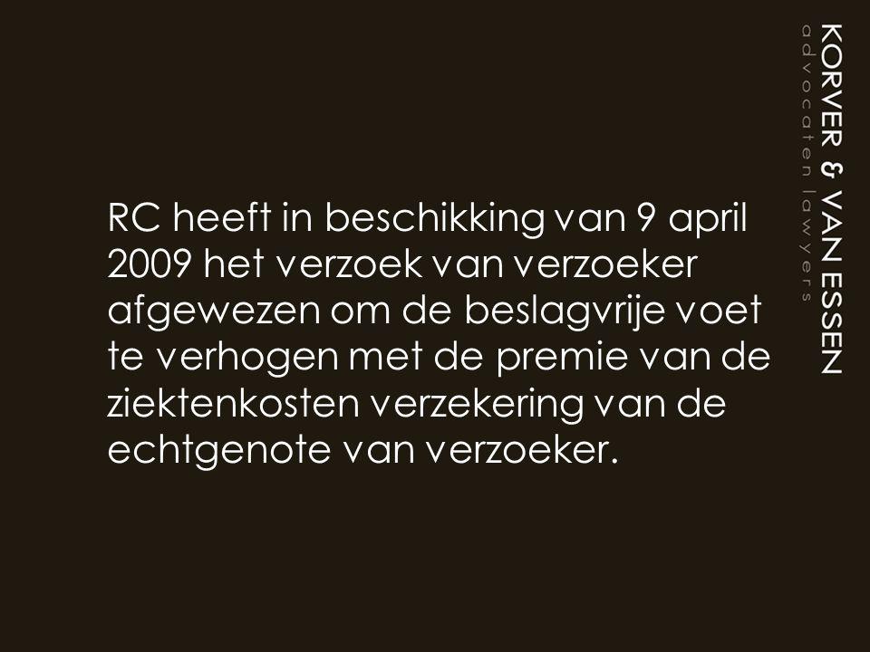RC heeft in beschikking van 9 april 2009 het verzoek van verzoeker afgewezen om de beslagvrije voet te verhogen met de premie van de ziektenkosten verzekering van de echtgenote van verzoeker.