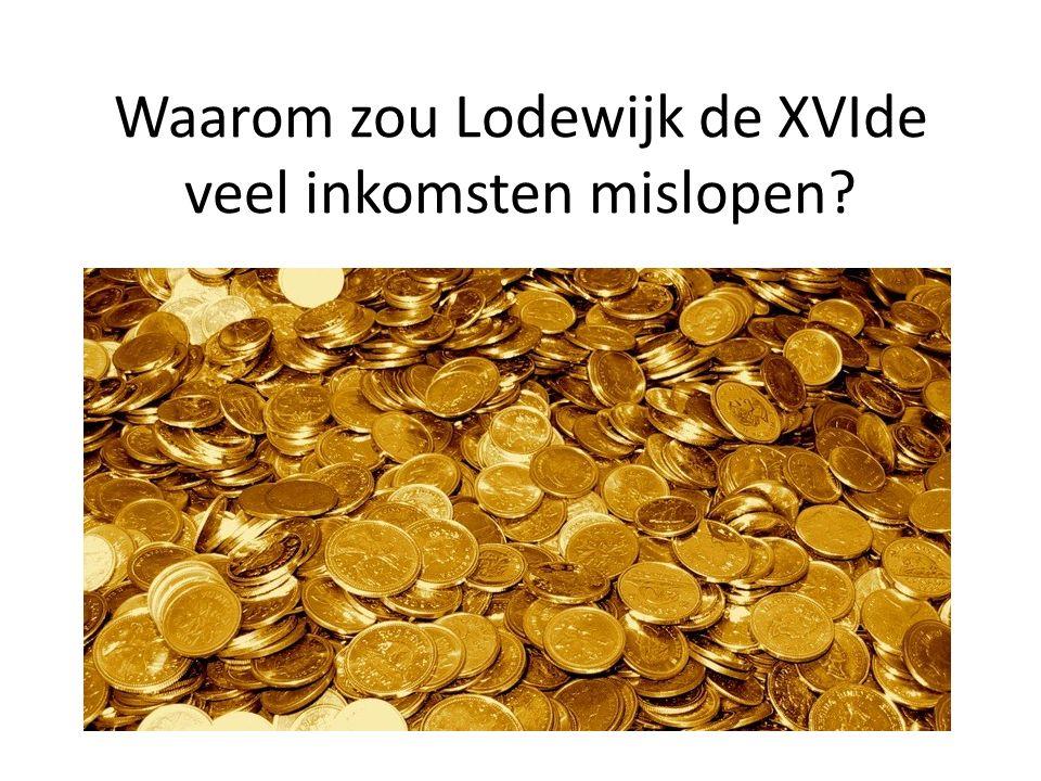 Waarom zou Lodewijk de XVIde veel inkomsten mislopen