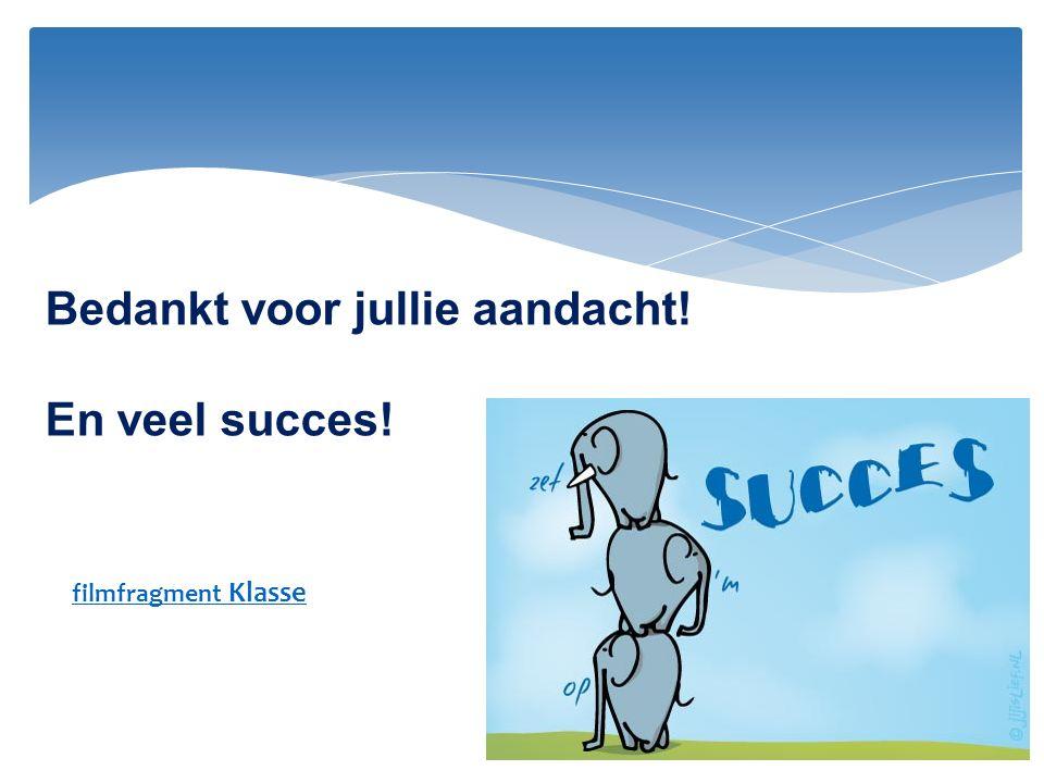 Bedankt voor jullie aandacht! En veel succes!