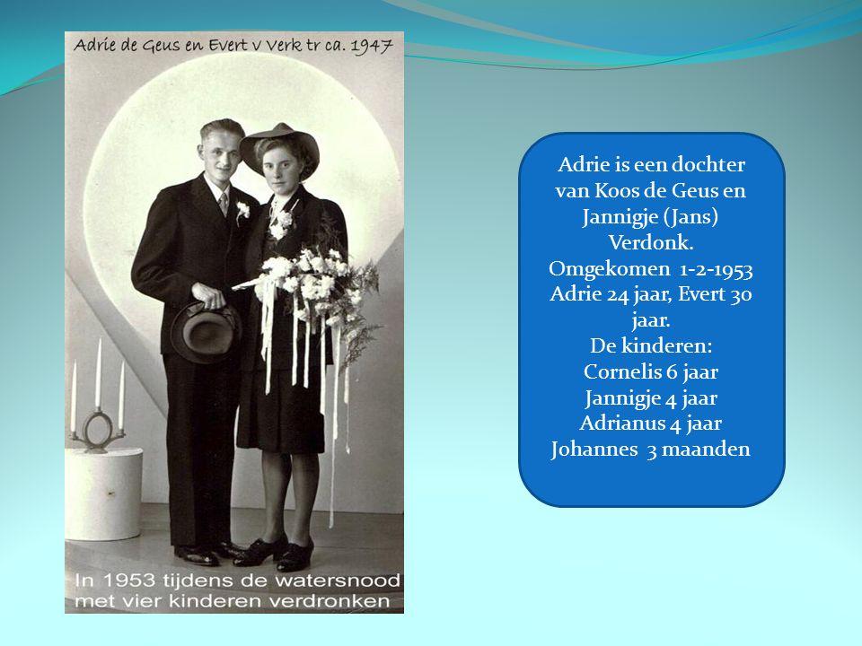 Adrie is een dochter van Koos de Geus en Jannigje (Jans) Verdonk