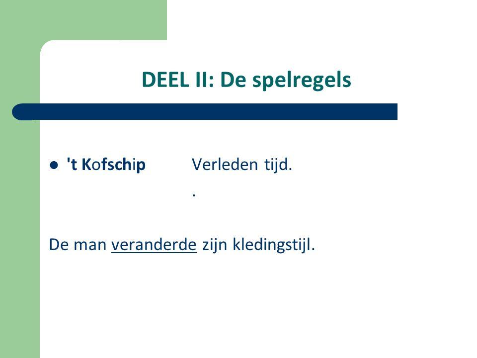 DEEL II: De spelregels t Kofschip Verleden tijd. .